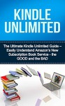 Kindle Unlimited: Easily Understand Amazon's New Subscription Book Service - the Good & the Bad (kindle unlimited, kindle subscribtion, kindle unlimited ... is amazon kindle unlimited, amazon kindle) - Gary Patterson, Cindy Madison