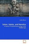 Satan, Saints, and Heretics - Cynthia Fillmore