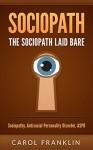 Sociopath: The - Sociopath - Laid Bare: Sociopathy, Antisocial Personality Disorder, ASPD (Psychopath, Personality Disorders, Mood Disorders, Narcissist, Mental Health) - Carol Franklin