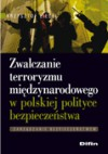 Zwalczanie terroryzmu międzynarodowego w polskiej polityce bezpieczeństwa - Krzysztof Liedel