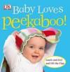 Baby Loves Peekaboo! (Touch & Feel) - Dawn Sirett, Rachael Parfitt, Jennifer Quasha, Dave King