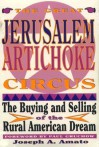 Great Jerusalem Artichoke Circus: The Buying and Selling of the Rural American Dream - Joseph A. Amato