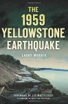 1959 Yellowstone Earthquake, The (Disaster) - Larry E. Morris, Lee Whittlesey