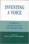Inventing a Voice: The Rhetoric of American First Ladies of the Twentieth Century (Communication, Media, and Politics) - Molly Meijer Wertheimer, Karrin Vasby Anderson, Ann J. Atkinson, Lisa R. Barry, Diane M. Blair, Ann E. Burnette, Lisa M. Burns, Diana B. Carlin, M Heather Carver, Janis L. Edwards, Kathleen M. German, Nichola D. Gutgold, Catherine M. Hastings, Nancy L. Herron, Linda B.
