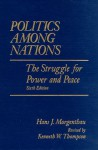 Politics Among Nations: The Struggle for Power and Peace - Hans J. Morgenthau, Kenneth W. Thompson