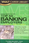 Vault Guide to the Top 50 Banking Employers - Derek Loosvelt, Vault Editors