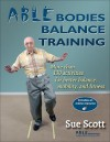 Able Bodies Balance Training: More Than 130 Activities for Better Balance, Mobility, and Fitness [With Access Code] - Sue Scott