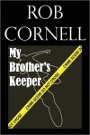 My Brother's Keeper: A Short Story - Rob Cornell