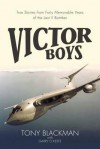 Victor Boys: True Stories from Forty Memorable Years of the Last V Bomber - Tony Blackman