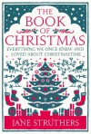The Book of Christmas: Everything We Once Knew and Loved About Christmastime - Jane Struthers