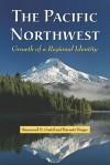 The Pacific Northwest: Growth of a Regional Identity - Raymond D. Gastil, Barnett Singer
