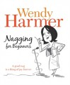 Nagging For Beginners - Wendy Harmer