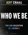 By Jeff Chang Who We Be: The Colorization of America [Hardcover] - Jeff Chang