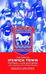 Official Ipswich Town Football Club Quiz Book: 1,000 Questions on the Tractor Boys - Chris Cowlin