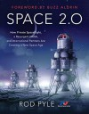 Space 2.0: How Private Spaceflight, a Resurgent NASA, and International Partners are Creating a New Space Age - Rod Pyle, Foreword by Buzz Aldrin