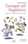 Teenager auf Veggiekurs: Vegetarische Lieblingsgerichte für Jugendliche - Irmela Erckenbrecht
