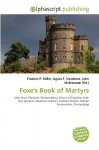 Foxe's Book of Martyrs - Frederic P. Miller, Agnes F. Vandome, John McBrewster