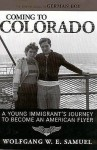 Coming to Colorado: A Young Immigrant's Journey to Become an American Flyer (Willie Morris Books in Memoir and Biography) - Wolfgang W.E. Samuel