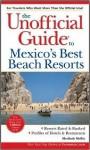 The Unofficial Guide to Mexico's Best Beach Resorts - Meribeth Mellin, Meribeth Mellin