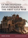 US Mechanized Infantryman in the First Gulf War - Gordon L. Rottman, Adam Hook