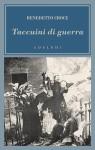 Taccuini di guerra: 1943-1945 - Benedetto Croce, Cinzia Cassani