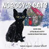 Nobody's Cats: How Little Black Kitty Came in from the Cold - Valerie Ingram, Alistair Schoff