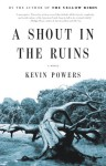A Shout in the Ruins - Kevin Powers