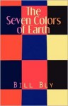The Seven Colors of Earth - Bill Bly
