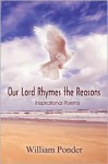Our Lord Rhymes the Reasons: Inspirational Poems - William Ponder