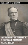 The Memoirs of General W. T. Sherman, Complete (Illustrated) - William T. Sherman