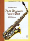 Play Ballads with a Band: Music Minus One Alto Sax - Hal Leonard Publishing Company