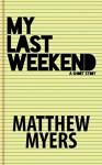 My Last Weekend - Matthew Myers