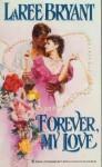 Forever, My Love - Laree Bryant