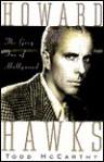 Howard Hawks: The Grey Fox of Hollywood - Todd McCarthy