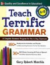 Teach Terrific Grammar, Grades 6-8: A Complete Grammar Program for Use in Any Classroom (McGraw-Hill Teacher Resources) - Gary Robert Muschla