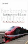 Bankruptcy to Billions: How the Indian Railways Transformed - Sudhir Kumar, Shagun Mehrotra