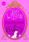Ausgerechnet Mr. Darcy - Teri Wilson