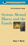 Serious Mental Illness and the Family: The Practitioner's Guide - Diane T. Marsh