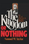 The Kingdom or Nothing: The Life of John Taylor, Militant Mormon - Samuel W. Taylor