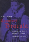 Countess Dracula: The Life and Times of Elisabeth Bathory, the Blood Countess - Tony Thorne
