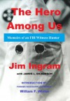 The Hero Among Us: Memoirs of an FBI Witness Hunter - Jim Ingram, James L. Dickerson, William F. Winter