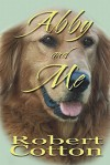 Abby and Me - Robert Cotton