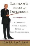 Lapham's Rules of Influence: A Careerist's Guide to Success, Status, and Self-Congratulation - Lewis H. Lapham