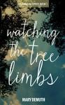 Watching the Tree Limbs (Maranatha Series Book 1) - Mary DeMuth