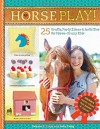 Horse Play!: 25 Crafts, Party Ideas & Activities for Horse-Crazy Kids - Deanna F. Cook, Katie Craig