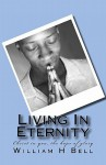 Living in Eternity: Christ in You the Hope of Glory - William H. Bell