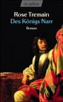 Des Königs Narr: Roman Aus Dem England Des Siebzehnten Jahrhunderts - Rose Tremain