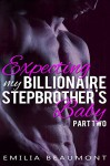 Expecting my Billionaire Stepbrother's Baby - Part Two - Emilia Beaumont