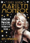 They Knew Marilyn Monroe: Famous Persons in the Life of the Hollywood Icon - Les Harding
