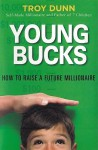 Young Bucks: How to Raise a Future Millionaire - Troy Dunn